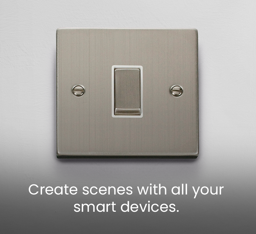 Create scenes with all your smart devices.