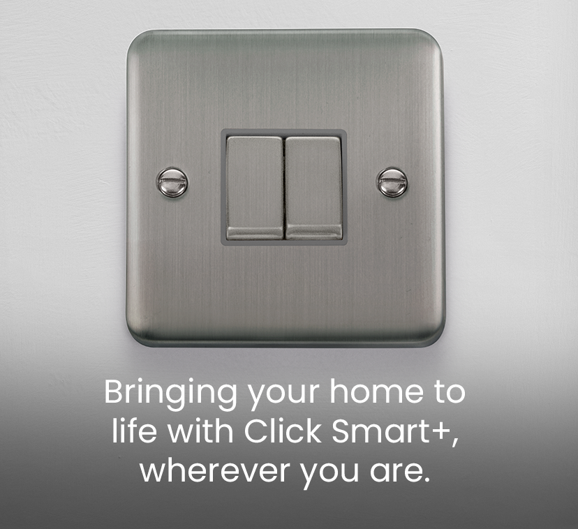Bringing your home to life with Click Smart+, wherever you are.